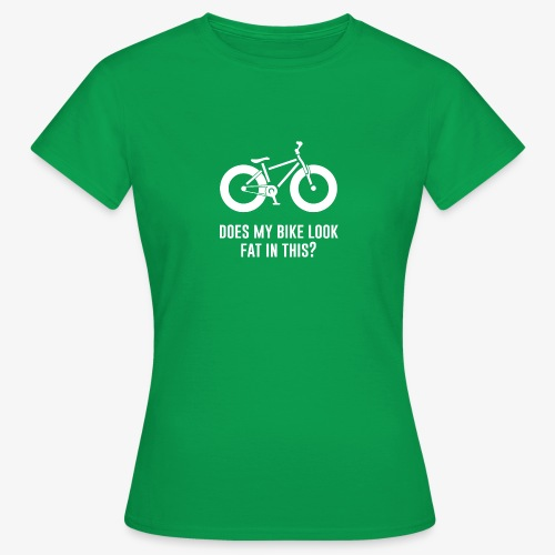 Does my bike look fat in this? - Women's T-Shirt