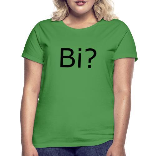 Bi? - Women's T-Shirt