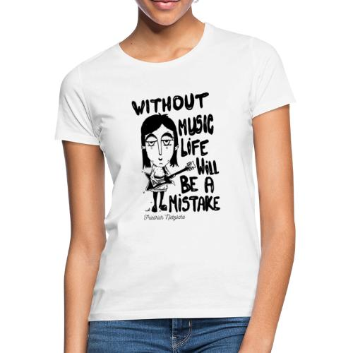without music life will be a mistake - Women's T-Shirt