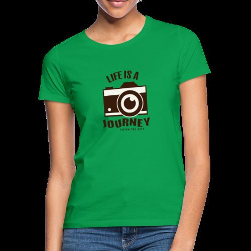 Life is a Journey - Frauen T-Shirt