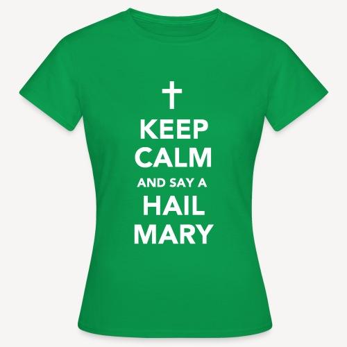 HALTEN SIE RUHE ..... HAIL MARY - Frauen T-Shirt