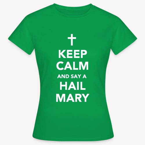 KEEP CALM.....HAIL MARY - Women's T-Shirt