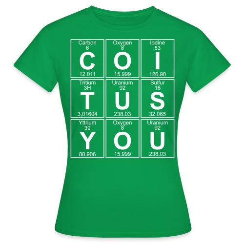 C-O-I-T-U-S Y-O-U (coitus you) - Women's T-Shirt