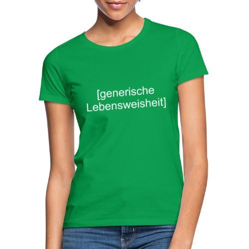 Generische Lebensweisheit (weiß) - Frauen T-Shirt