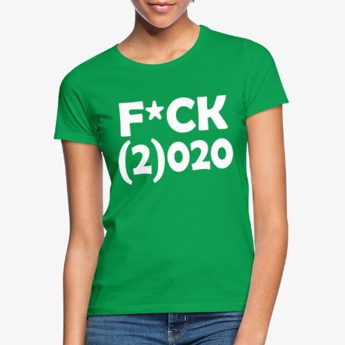 Fuck 2020 - Vrouwen T-shirt