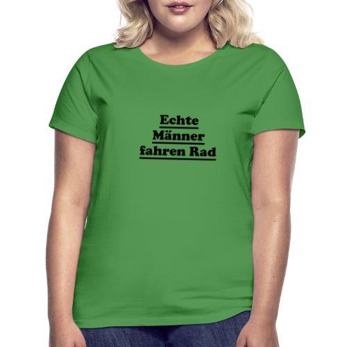 echte männer rad - Frauen T-Shirt