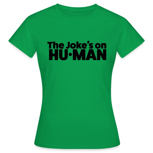 The Jokes on Human - Vrouwen T-shirt