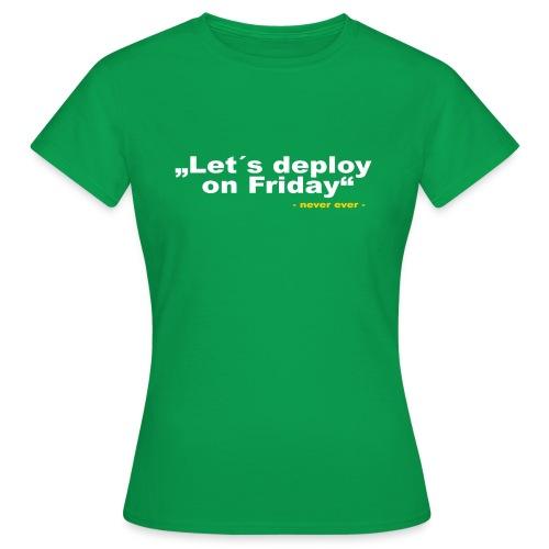 Deploy Friday - Frauen T-Shirt