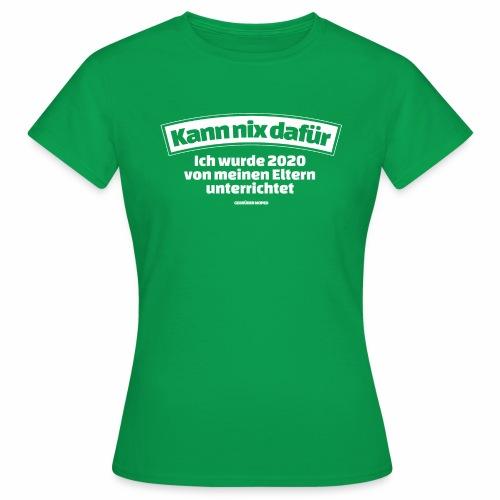 Kann nix dafür - Frauen T-Shirt