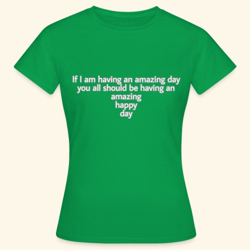 Have an amazing day - Frauen T-Shirt
