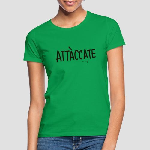 Attàccate - Maglietta da donna