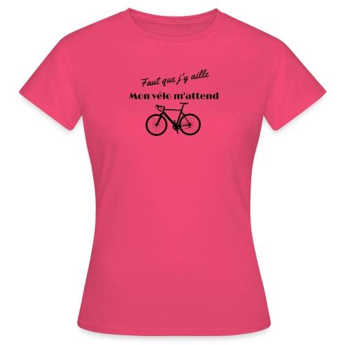 Faut que j y aille - T-shirt Femme