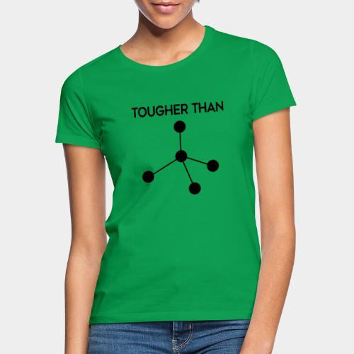 Tougher Than Diamond - Women's T-Shirt