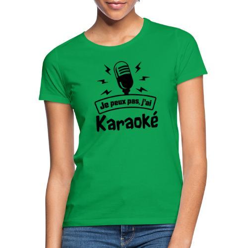 Je peux pas j'ai Karaoké - T-shirt Femme