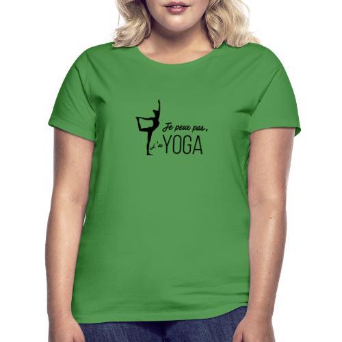 Je peux pas j'ai Yoga (version femme) - T-shirt Femme