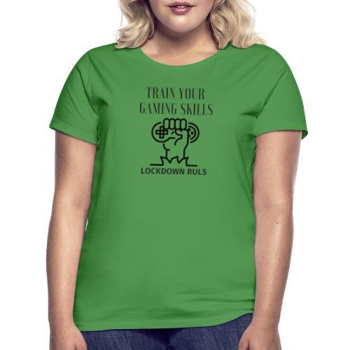 Train Your Gaming Skills - Frauen T-Shirt
