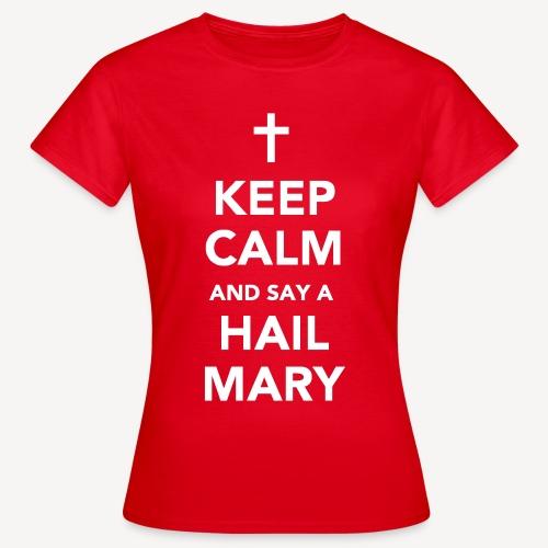 KEEP CALM.....HAIL MARY - Women's T-Shirt