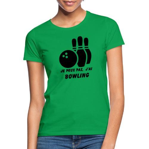 Je peux pas j'ai Bowling - T-shirt Femme