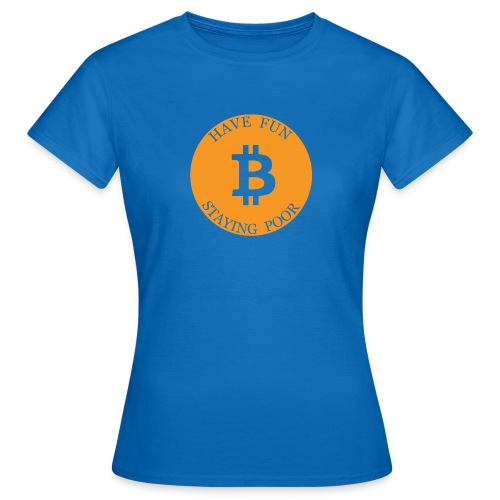 Bitcoin or Have Fun Staying Poor - Vrouwen T-shirt