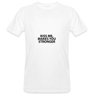 kiss me makes you stronger - Camiseta ecológica hombre