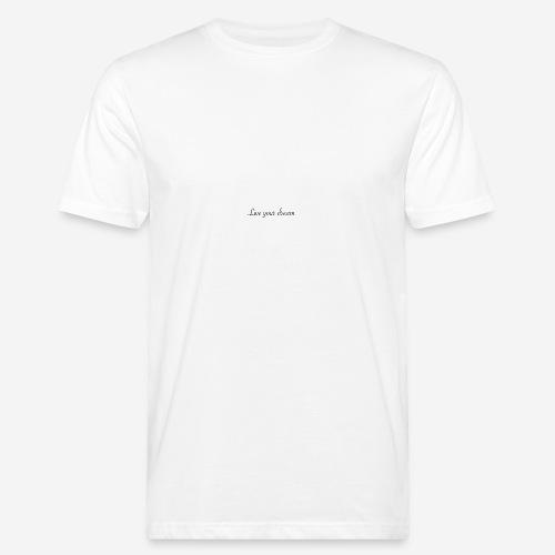 Live your dream - Männer Bio-T-Shirt