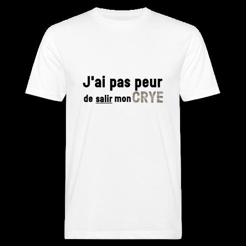 J'ai pas peur de salir mon Crye - T-shirt bio Homme