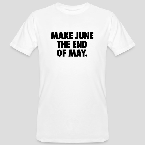 Make June the End of May - Men's Organic T-shirt