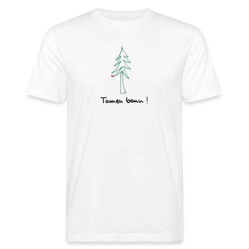 Tannen baun ! - Männer Bio-T-Shirt