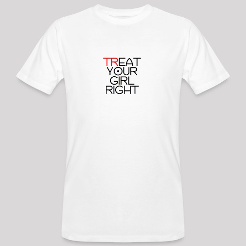 Treat Your Girl Right - Mannen Bio-T-shirt