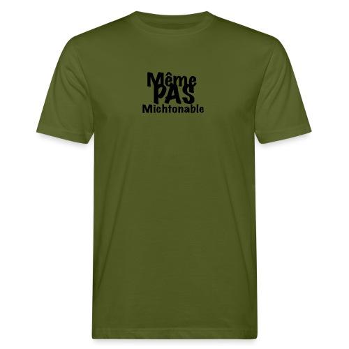 Même pas michtonable - Lettrage Black - T-shirt bio Homme