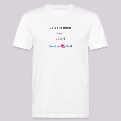 Jij bent geen haar beter - Mannen Bio-T-shirt