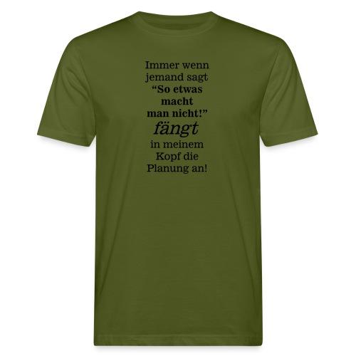 So etwas macht man nicht - fängt mein Kopf Planung - Männer Bio-T-Shirt