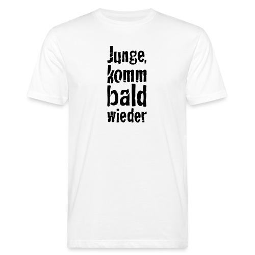 junge, komm bald wieder - Männer Bio-T-Shirt