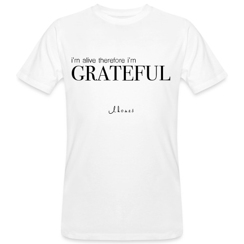 I'm alive therefore im grateful - Men's Organic T-Shirt
