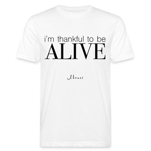 I'm thankful to be alive - Men's Organic T-Shirt