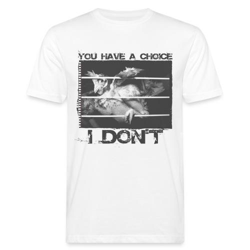 you have a choice i don t - Männer Bio-T-Shirt