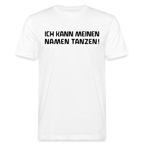 ICH KANN MEINEN NAMEN TANZEN - Männer Bio-T-Shirt