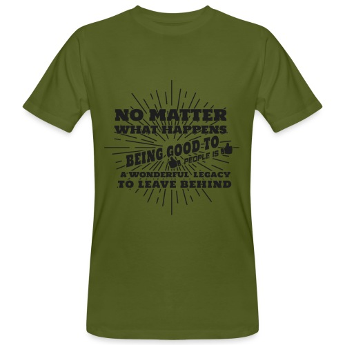 Egal was passiert, Sei gut zu anderen Leuten - Männer Bio-T-Shirt