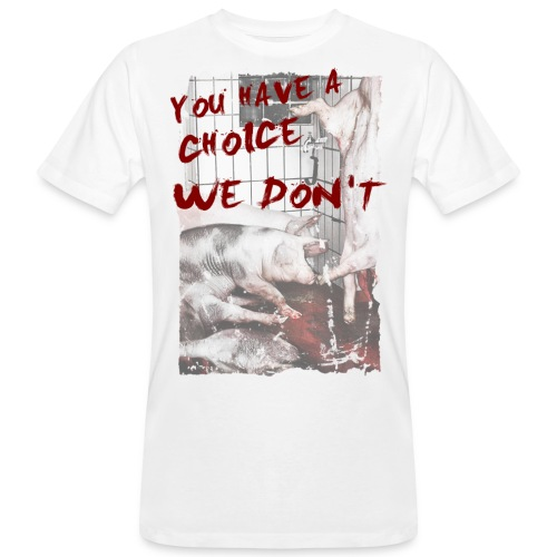 you have a choice we don t - Männer Bio-T-Shirt