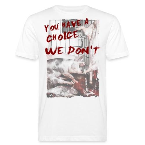 you have a choice we don t - Männer Bio-T-Shirt