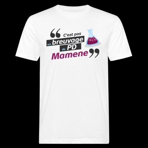 Ce genre de breuvage de PD, Mamene ! - T-shirt bio Homme