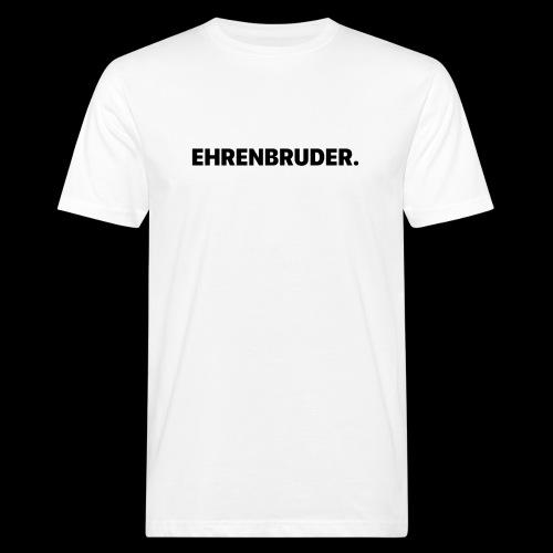 EHRENBRUDER-Black - Männer Bio-T-Shirt