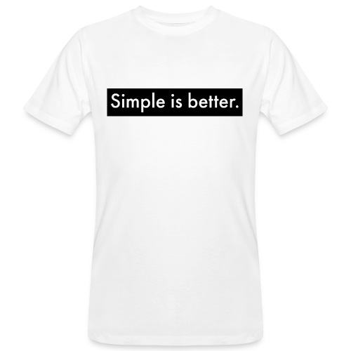 Simple Is Better - Men's Organic T-Shirt