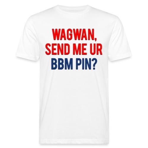 Wagwan Send BBM Clean - Men's Organic T-Shirt