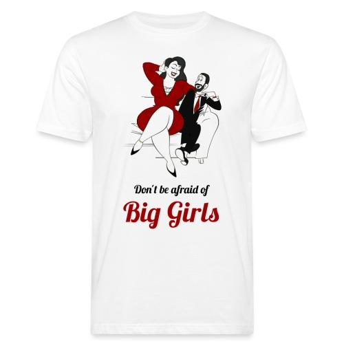 'DO NOT BE AFRAID OR BIG GIRLS' ' - Men's Organic T-Shirt