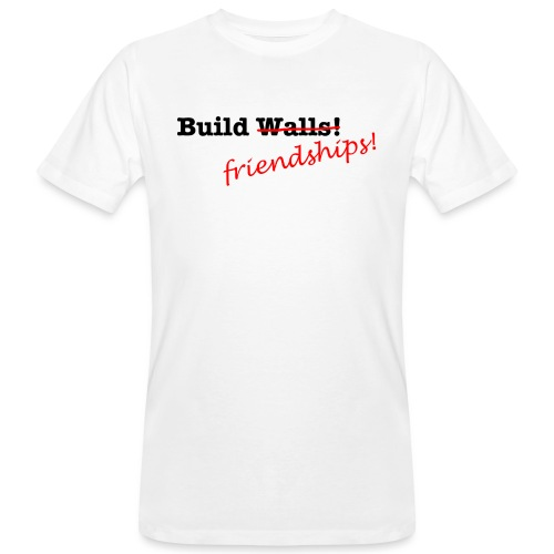 Build Friendships, not walls! - Men's Organic T-Shirt