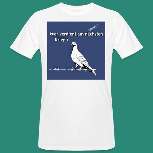 Wer verdient am nächsten Krieg? - Männer Bio-T-Shirt