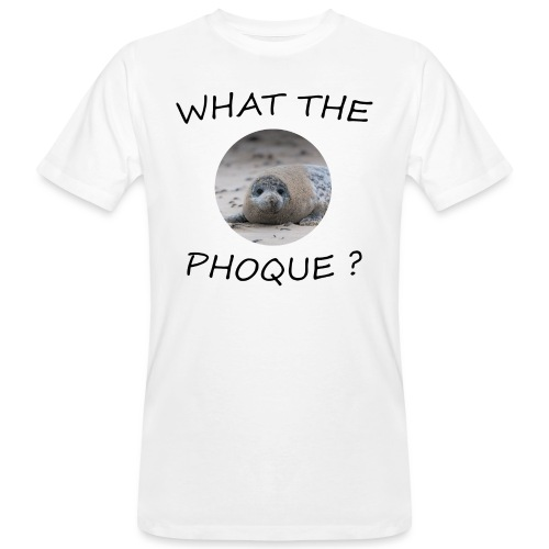 WHAT THE PHOQUE - T-shirt bio Homme