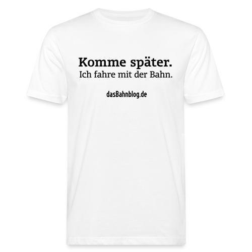 Komme später. Fahre Bahn. - Männer Bio-T-Shirt