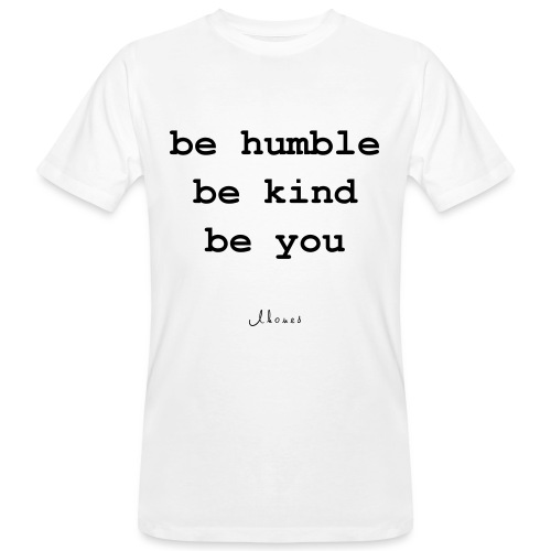 be humble be kind be you - Men's Organic T-Shirt
